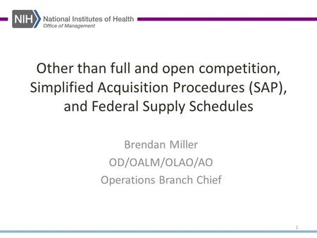 Other than full and open competition, Simplified Acquisition Procedures (SAP), and Federal Supply Schedules Brendan Miller OD/OALM/OLAO/AO Operations Branch.