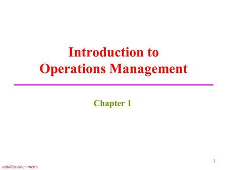 Utdallas.edu/~metin 1 Introduction to Operations Management Chapter 1.