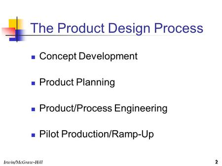 Irwin/McGraw-Hill 1 The Product Design Process Concept Development Product Planning Product/Process Engineering Pilot Production/Ramp-Up 2.