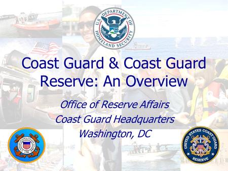 Coast Guard & Coast Guard Reserve: An Overview Office of Reserve Affairs Coast Guard Headquarters Washington, DC.