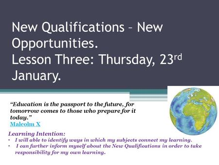 New Qualifications – New Opportunities. Lesson Three: Thursday, 23 rd January. Learning Intention: I will able to identify ways in which my subjects connect.