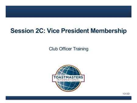 Session 2C: Vice President Membership Club Officer Training 1313D.