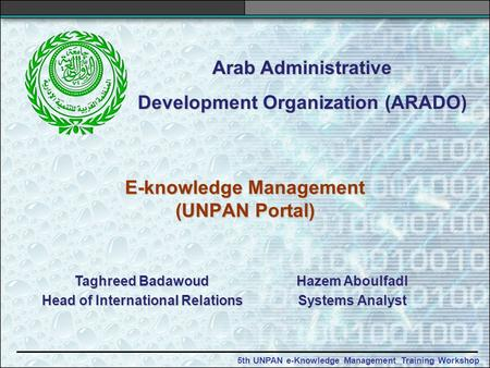 5th UNPAN e-Knowledge Management Training Workshop E-knowledge Management (UNPAN Portal) Arab Administrative Development Organization (ARADO) Hazem Aboulfadl.