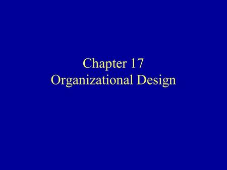 Chapter 17 Organizational Design. Learning Goals Describe how organizational design coordinates activities in an organization and gets information to.