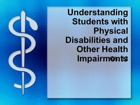 Understanding Students with Physical Disabilities and Other Health Impairments Ch. 12.
