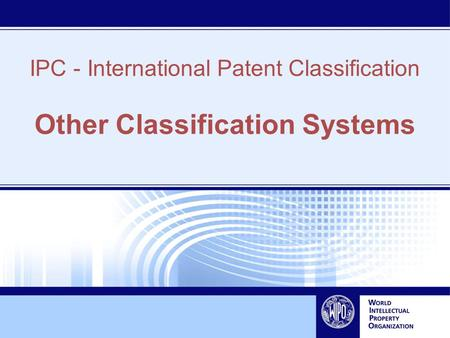 IPC - International Patent Classification Other Classification Systems.