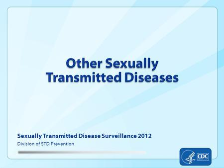 Sexually Transmitted Disease Surveillance 2012 Division of STD Prevention.