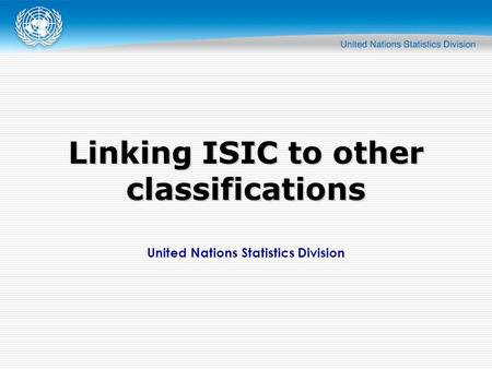 United Nations Statistics Division Linking ISIC to other classifications.