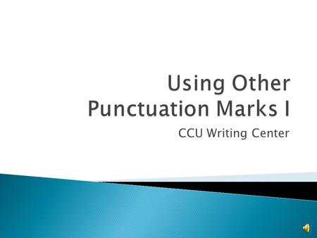 CCU Writing Center PART I  Periods  Question Marks  Semicolons PART II:  Colons  Quotation Marks  Ellipsis Marks.