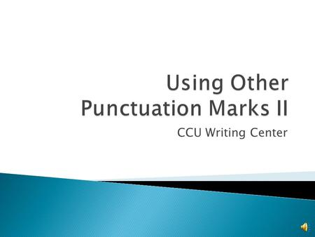CCU Writing Center PART II:  Colons  Quotation Marks  Ellipsis Points PART I:  Periods  Question Marks  Semicolons.