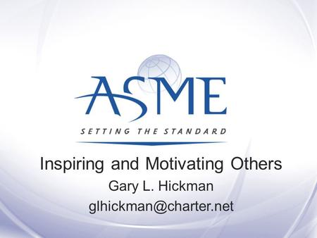Inspiring and Motivating Others Gary L. Hickman