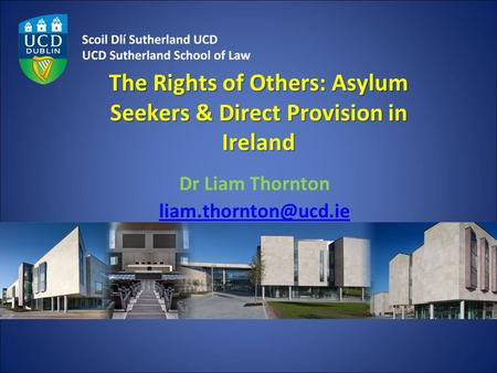 The Rights of Others: Asylum Seekers & Direct Provision in Ireland Dr Liam Thornton