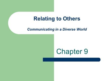 Relating to Others Communicating in a Diverse World Chapter 9.