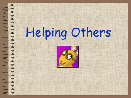 Helping Others. Who We Help: Family –Mom and Dad –Brothers and sisters Friends School Community.