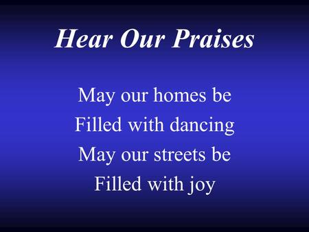 Hear Our Praises May our homes be Filled with dancing