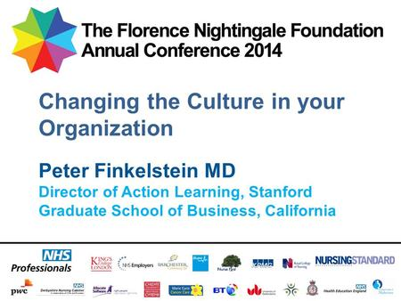 Peter Finkelstein MD Director of Action Learning, Stanford Graduate School of Business, California Changing the Culture in your Organization.