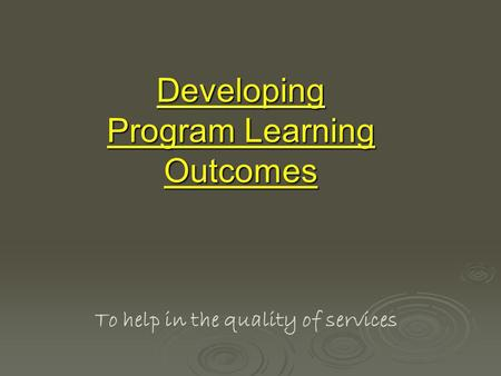 Developing Program Learning Outcomes To help in the quality of services.