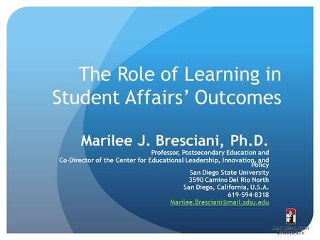 The Role of Learning in Student Affairs' Outcomes Marilee J. Bresciani, Ph.D. Professor, Postsecondary Education and Co-Director of the Center for Educational.