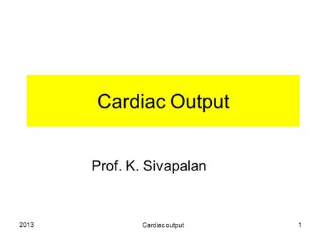 Cardiac Output Prof. K. Sivapalan 2013 Cardiac output.