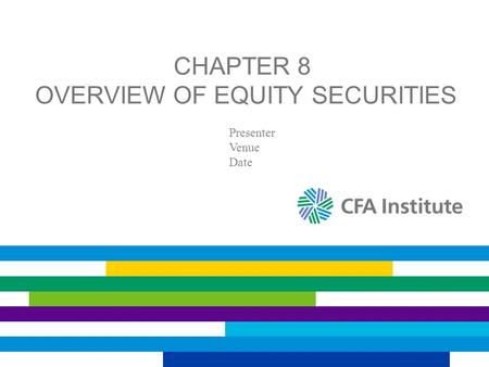 CHAPTER 8 OVERVIEW OF EQUITY SECURITIES Presenter Venue Date.