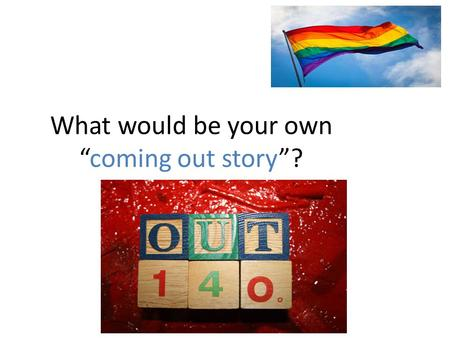 "What would be your own ""coming out story""?. What does it mean to ""come out""? A German activist – Karl Heinrich Ulrichs was one of the first people to."