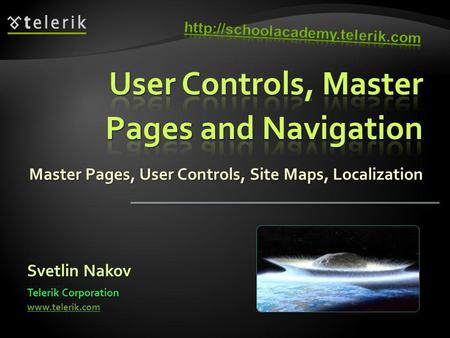 Master Pages, User Controls, Site Maps, Localization Svetlin Nakov Telerik Corporation www.telerik.com.