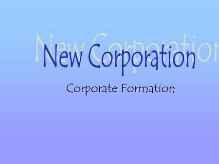 Corporate Formation. Corporations are formed under state, not federal, law Therefore, in forming a corporation, you need to choose the state in which.