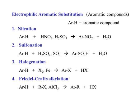 Electrophilic Aromatic Substitution (Aromatic compounds) Ar-H = aromatic compound 1. Nitration Ar-H + HNO 3, H 2 SO 4  Ar-NO 2 + H 2 O 2.Sulfonation.
