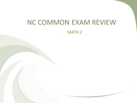NC COMMON EXAM REVIEW MATH 2. Warm Up Get an sheet from the front and complete front and back as review for combining like terms!