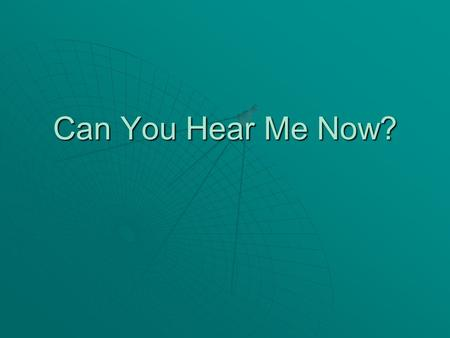 Can You Hear Me Now?. Presented by  Geneal Matheny  Kim Foxworth  Peggy Day.