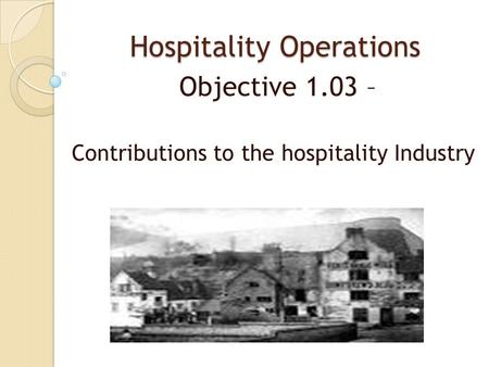 Hospitality Operations Objective 1.03 – Contributions to the hospitality Industry.