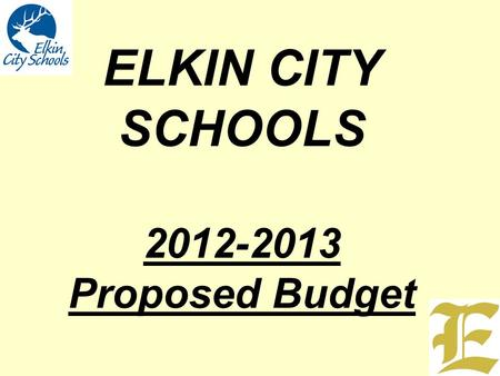 "ELKIN CITY SCHOOLS 2012-2013 Proposed Budget. ""Embrace the Challenge!"" What lies behind us and what lies before us are small compared to what lies within."