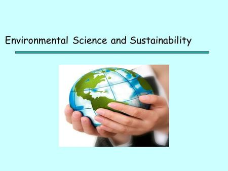 Environmental Science and Sustainability. What is Environmental Science? Environmental Science is the study of the air, water, and land surrounding an.