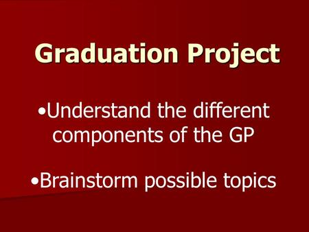 Understand the different components of the GP Brainstorm possible topics Graduation Project.