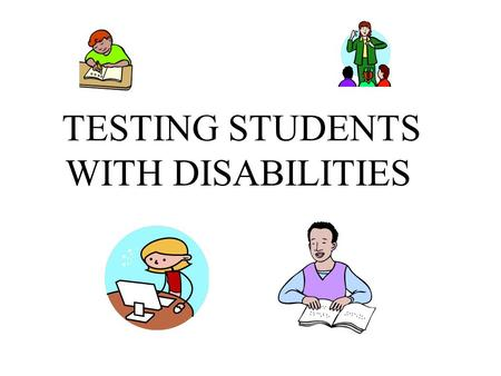 TESTING STUDENTS WITH DISABILITIES. Federal Mandates IDEA –All students with disabilities must be included in the state AND DISTRICTWIDE assessment system.
