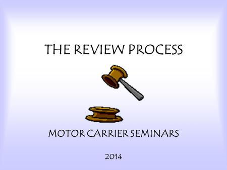THE REVIEW PROCESS MOTOR CARRIER SEMINARS 2014. 2 OVERVIEW Taxpayers' Bill of Rights Request Departmental Review Review Process Documentation Conference.
