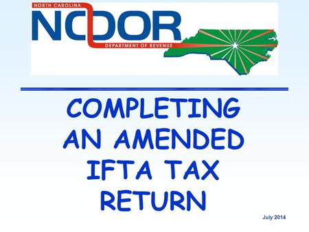 COMPLETING AN AMENDED IFTA TAX RETURN July 2014. 2 OVERVIEW Completing the Amended IFTA Return Rounding on the IFTA Return Surcharge Jurisdictions and.