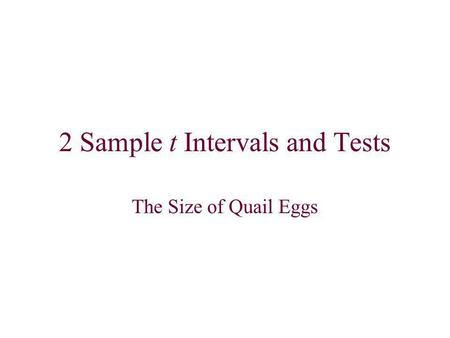 2 Sample t Intervals and Tests The Size of Quail Eggs.