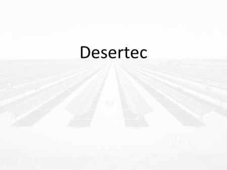Desertec. Outline What and who is Desertec? Power Plants Overview Solar irradiation in EUMENA Concentrating solar power (CSP) Power Plant Energy Transportation.