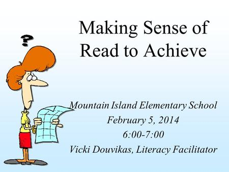 Making Sense of Read to Achieve Mountain Island Elementary School February 5, 2014 6:00-7:00 Vicki Douvikas, Literacy Facilitator.