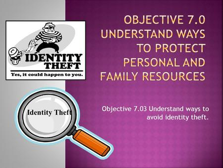 Objective 7.03 Understand ways to avoid identity theft. Identity Theft.