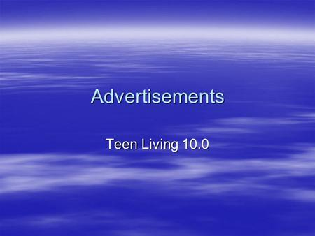 <strong>Advertisements</strong> Teen Living 10.0. Purpose of <strong>Advertisements</strong>  1. Want people to buy the <strong>product</strong>  2. Give consumers more choices  3. Promote Sales.