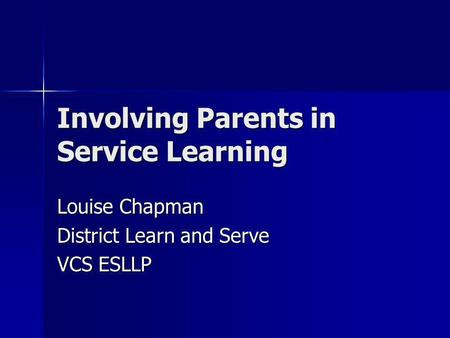Involving Parents in Service Learning Louise Chapman District Learn and Serve VCS ESLLP.