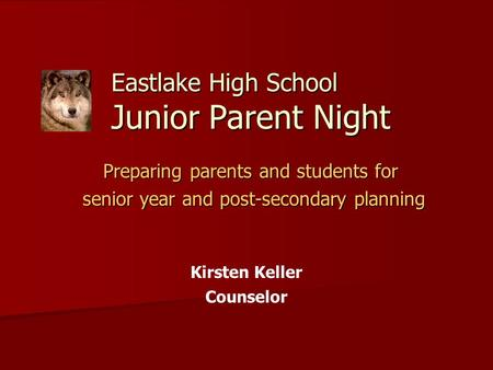 Eastlake High School Junior Parent Night Preparing parents and students for senior year and post-secondary planning senior year and post-secondary planning.