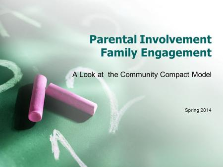 Parental Involvement Family Engagement A Look at the Community Compact Model Spring 2014.