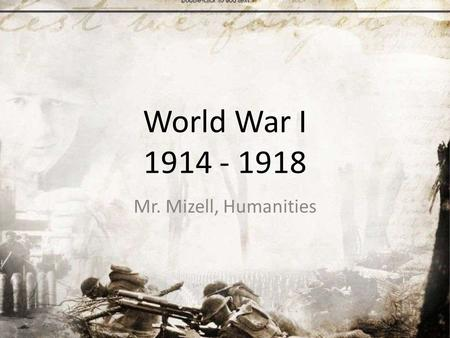 World War I 1914 - 1918 Mr. Mizell, Humanities. Essential Question How did the Western and Eastern Fronts differ?