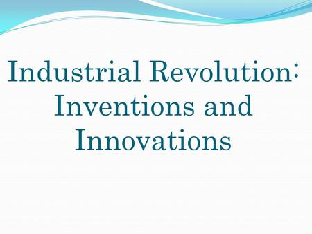 Industrial Revolution: Inventions and Innovations