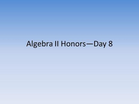 Algebra II Honors—Day 8. Goals for Today Reminder—First Graded Homework Assignment (checked for accuracy)—due next Tuesday, Sept. 10 Essential Questions.