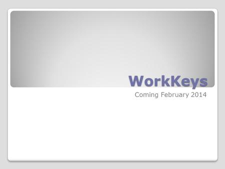 WorkKeys Coming February 2014. Who should take the Workkeys assessment? The North Carolina Department of Public Instruction recently informed districts.