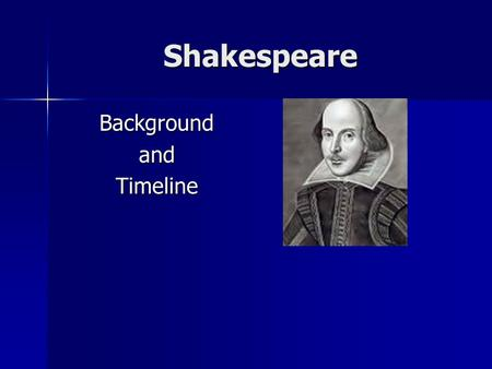 Shakespeare Background and Timeline.